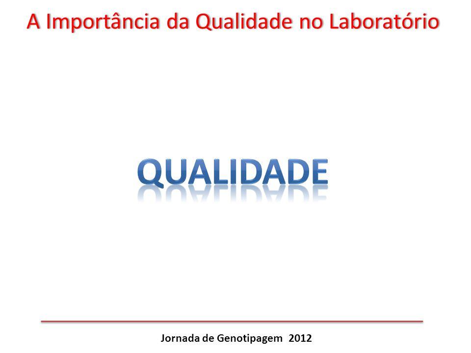 A Importância da Qualidade no LaboratórioA Importância da Qualidade no Laboratório Jornada de Genotipagem 2012