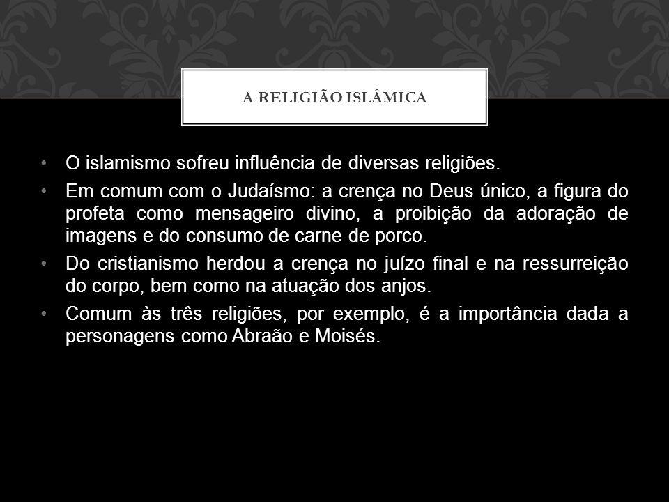•O islamismo sofreu influência de diversas religiões. •Em comum com o Judaísmo: a crença no Deus único, a figura do profeta como mensageiro divino, a
