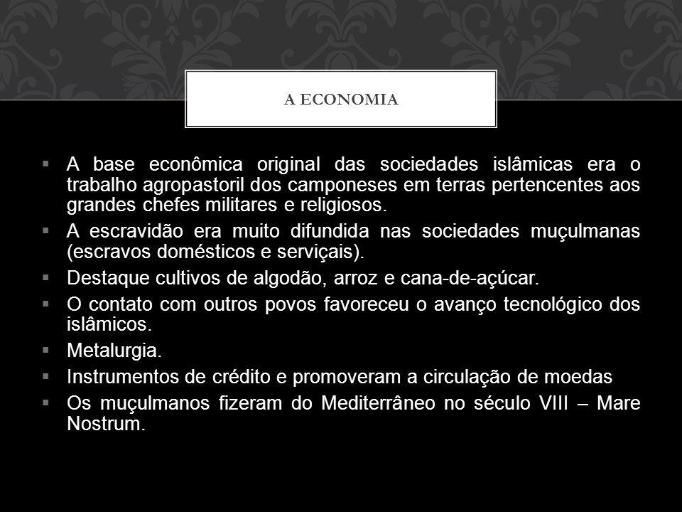  A base econômica original das sociedades islâmicas era o trabalho agropastoril dos camponeses em terras pertencentes aos grandes chefes militares e