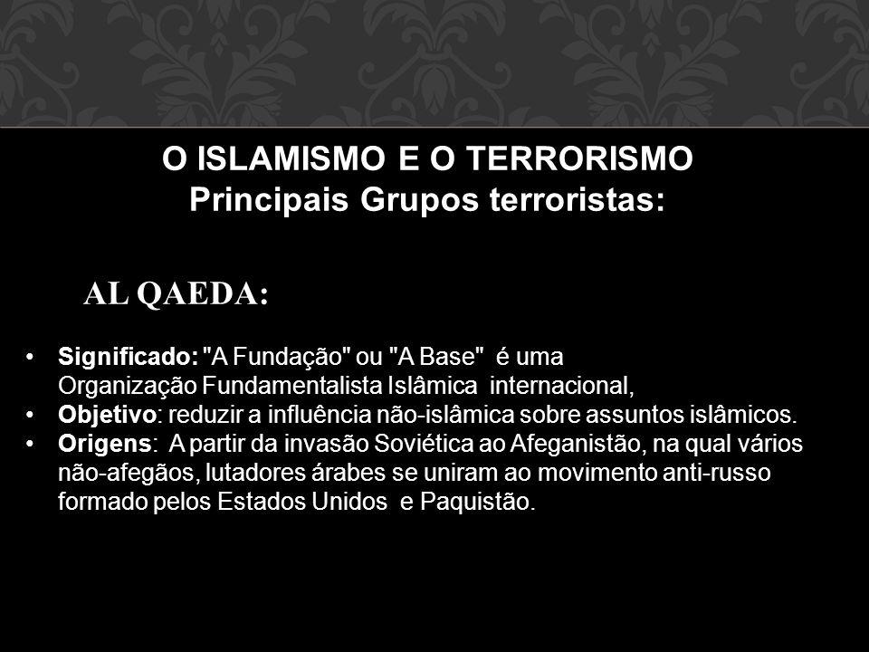 O ISLAMISMO E O TERRORISMO Principais Grupos terroristas: AL QAEDA: •Significado: •Significado: