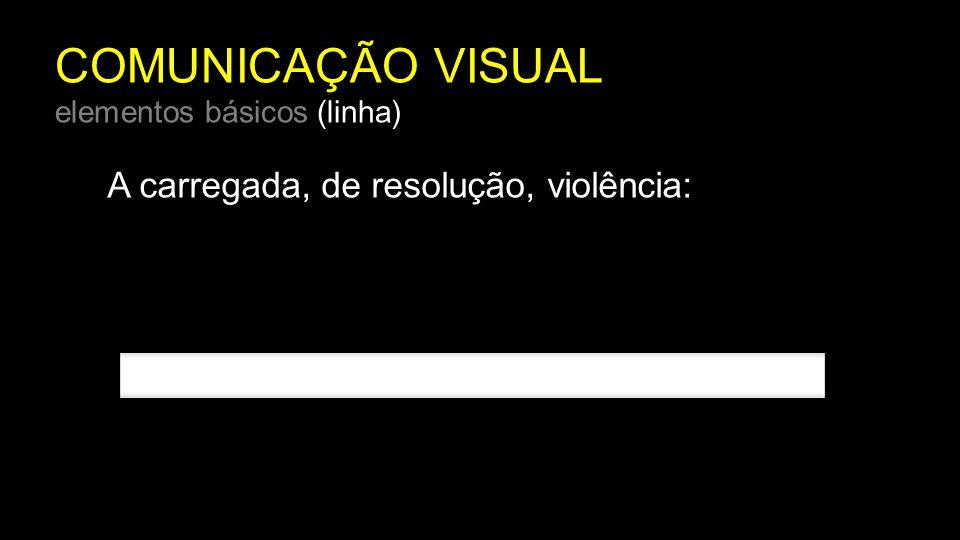 COMUNICAÇÃO VISUAL elementos básicos (linha) A carregada, de resolução, violência: