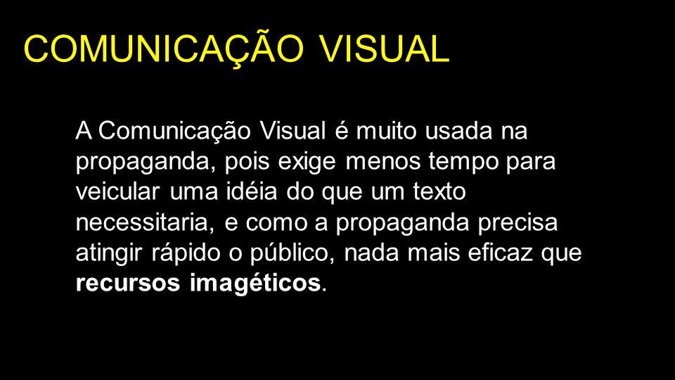 COMUNICAÇÃO VISUAL A Comunicação Visual é muito usada na propaganda, pois exige menos tempo para veicular uma idéia do que um texto necessitaria, e co