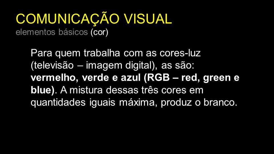 Para quem trabalha com as cores-luz (televisão – imagem digital), as são: vermelho, verde e azul (RGB – red, green e blue). A mistura dessas três core