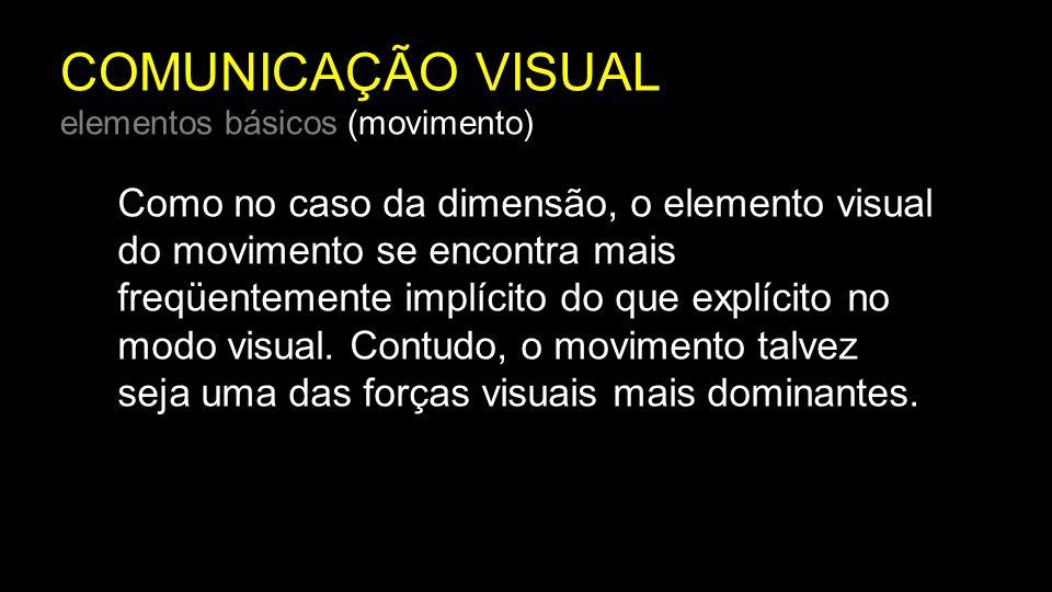 COMUNICAÇÃO VISUAL elementos básicos (movimento) Como no caso da dimensão, o elemento visual do movimento se encontra mais freqüentemente implícito do