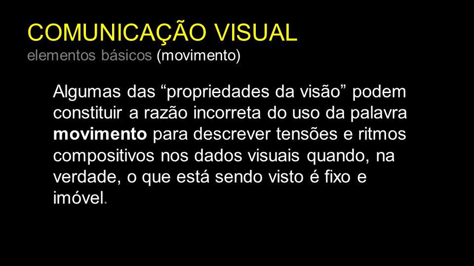 """COMUNICAÇÃO VISUAL elementos básicos (movimento) Algumas das """"propriedades da visão"""" podem constituir a razão incorreta do uso da palavra movimento pa"""