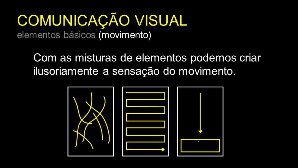 Com as misturas de elementos podemos criar ilusoriamente a sensação do movimento.
