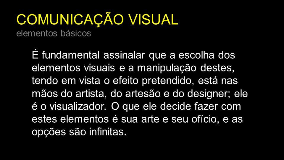 COMUNICAÇÃO VISUAL elementos básicos Os elementos visuais constituem o básico do que vemos: - ponto, - linha, - forma, - direção, - tom, - cor, - textura, - dimensão, - escala, - movimento.