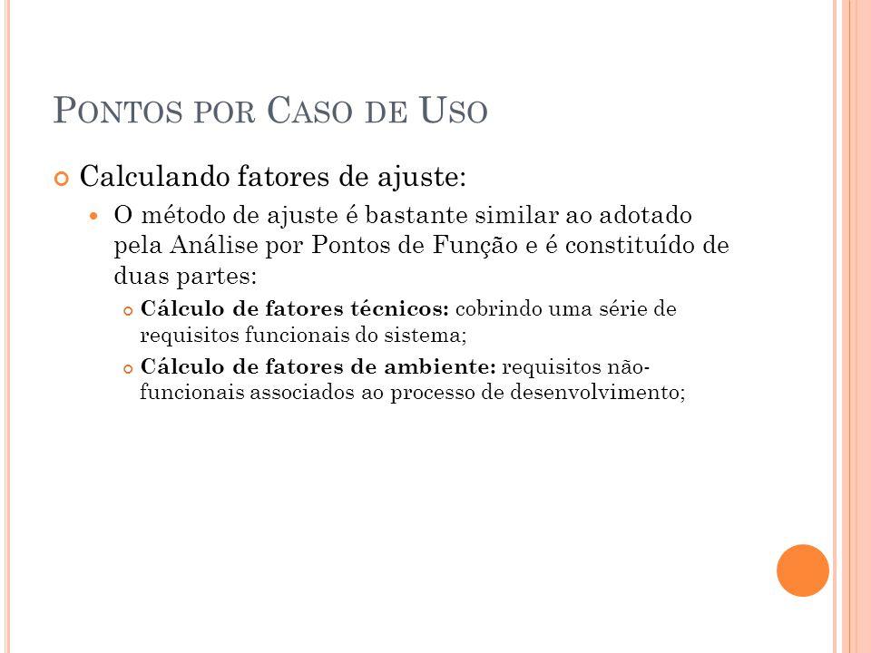 P ONTOS POR C ASO DE U SO Calculando fatores de ajuste:  O método de ajuste é bastante similar ao adotado pela Análise por Pontos de Função e é const
