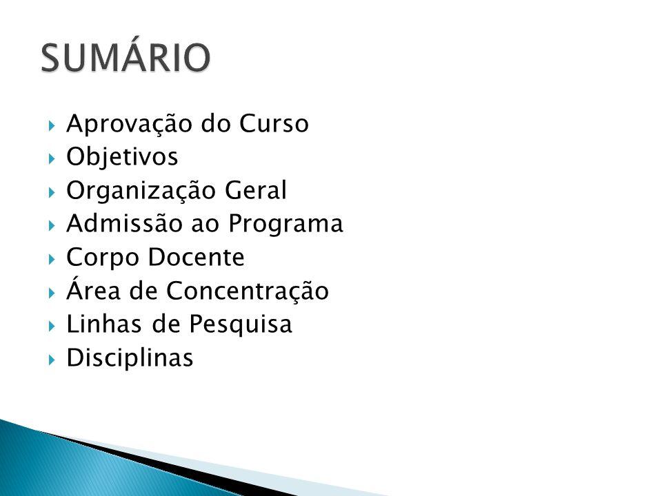 Aprovação do Curso  Objetivos  Organização Geral  Admissão ao Programa  Corpo Docente  Área de Concentração  Linhas de Pesquisa  Disciplinas