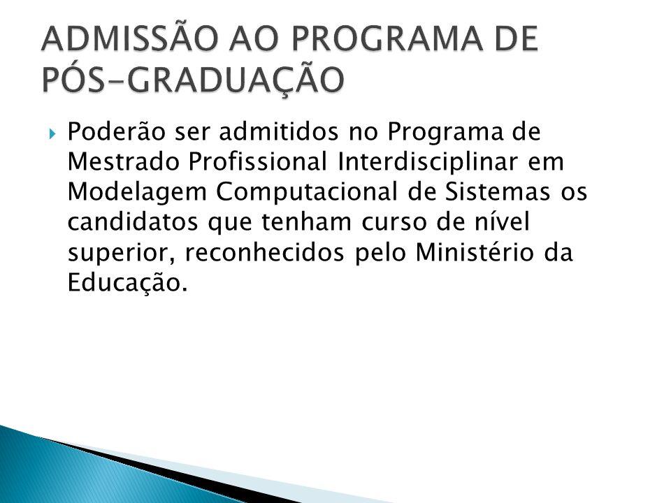  Poderão ser admitidos no Programa de Mestrado Profissional Interdisciplinar em Modelagem Computacional de Sistemas os candidatos que tenham curso de
