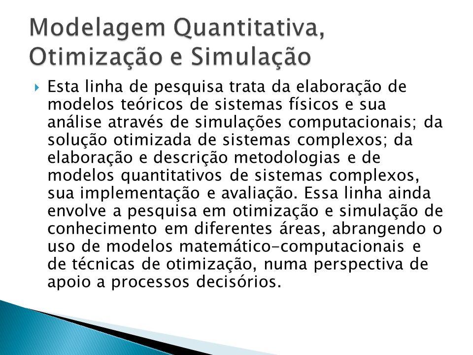  Esta linha de pesquisa trata da elaboração de modelos teóricos de sistemas físicos e sua análise através de simulações computacionais; da solução ot