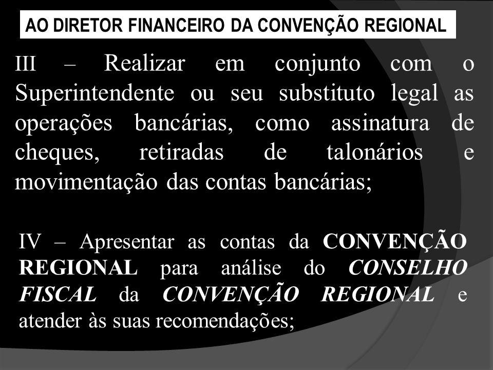III – Realizar em conjunto com o Superintendente ou seu substituto legal as operações bancárias, como assinatura de cheques, retiradas de talonários e
