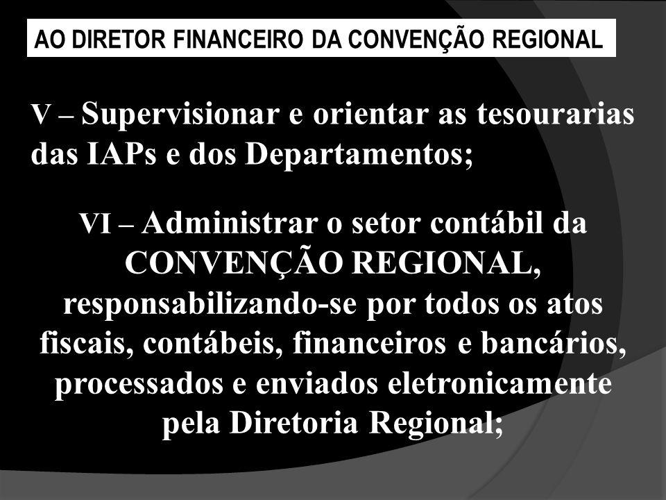 V – Supervisionar e orientar as tesourarias das IAPs e dos Departamentos; AO DIRETOR FINANCEIRO DA CONVENÇÃO REGIONAL VI – Administrar o setor contábi