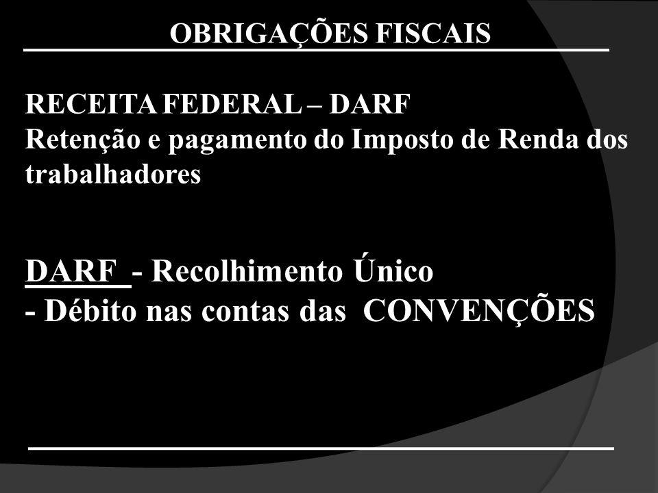 OBRIGAÇÕES FISCAIS RECEITA FEDERAL – DARF Retenção e pagamento do Imposto de Renda dos trabalhadores DARF - Recolhimento Único - Débito nas contas das