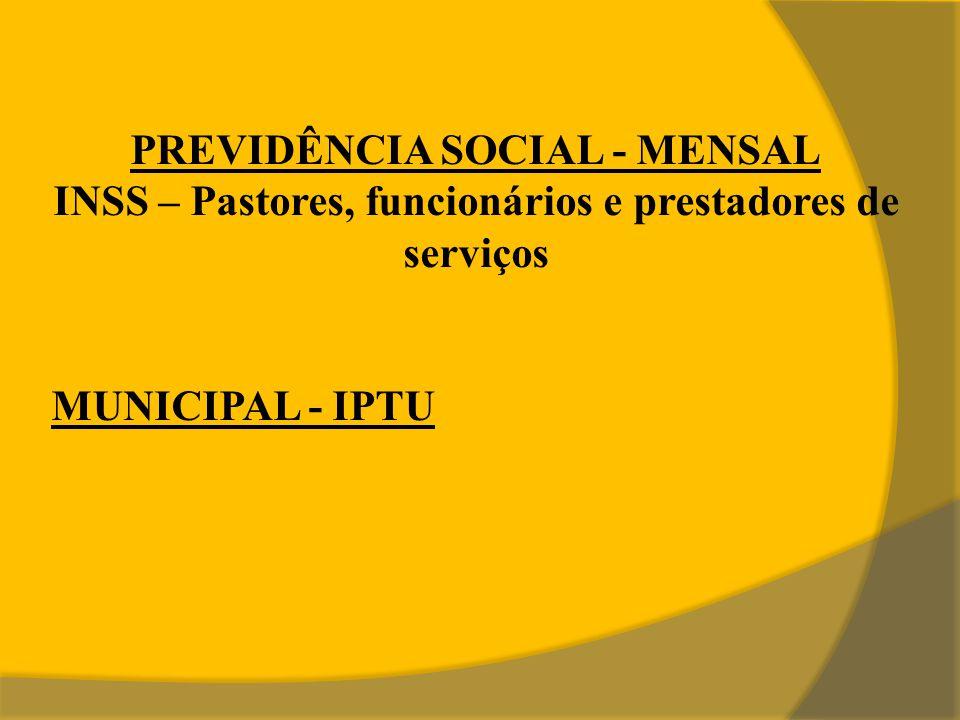 PREVIDÊNCIA SOCIAL - MENSAL INSS – Pastores, funcionários e prestadores de serviços MUNICIPAL - IPTU