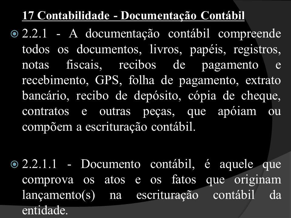 17 Contabilidade - Documentação Contábil  2.2.1 - A documentação contábil compreende todos os documentos, livros, papéis, registros, notas fiscais, r