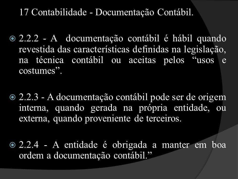 17 Contabilidade - Documentação Contábil.  2.2.2 - A documentação contábil é hábil quando revestida das características definidas na legislação, na t