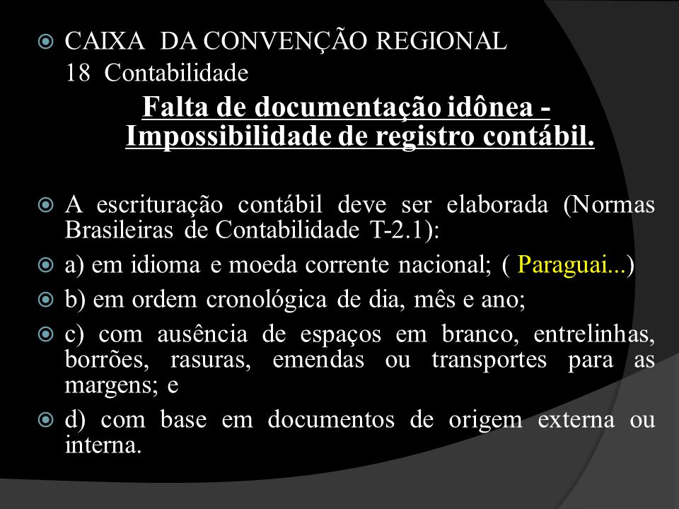  CAIXA DA CONVENÇÃO REGIONAL 18 Contabilidade Falta de documentação idônea - Impossibilidade de registro contábil.  A escrituração contábil deve ser