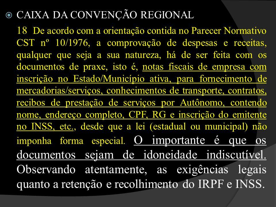  CAIXA DA CONVENÇÃO REGIONAL 18 De acordo com a orientação contida no Parecer Normativo CST nº 10/1976, a comprovação de despesas e receitas, qualque