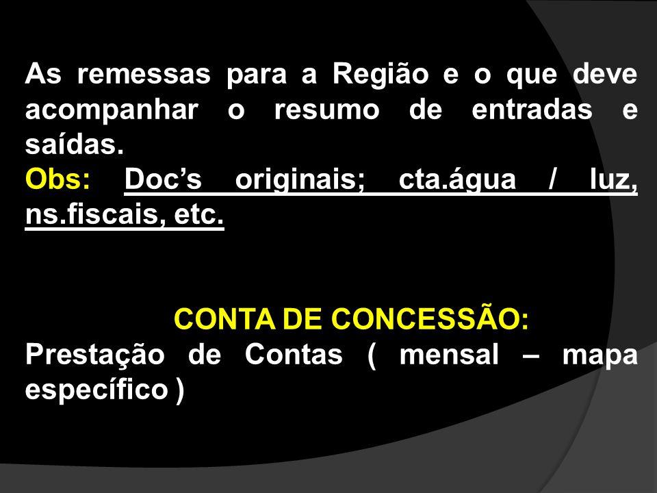 As remessas para a Região e o que deve acompanhar o resumo de entradas e saídas. Obs: Doc's originais; cta.água / luz, ns.fiscais, etc. CONTA DE CONCE