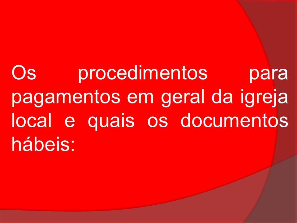 Os procedimentos para pagamentos em geral da igreja local e quais os documentos hábeis: