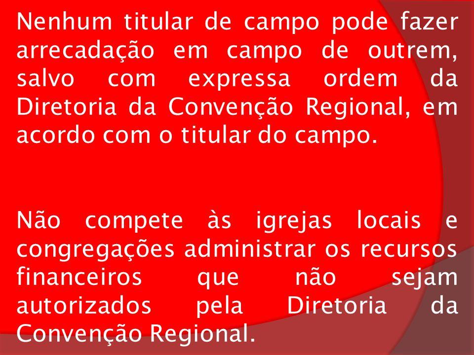 Nenhum titular de campo pode fazer arrecadação em campo de outrem, salvo com expressa ordem da Diretoria da Convenção Regional, em acordo com o titula