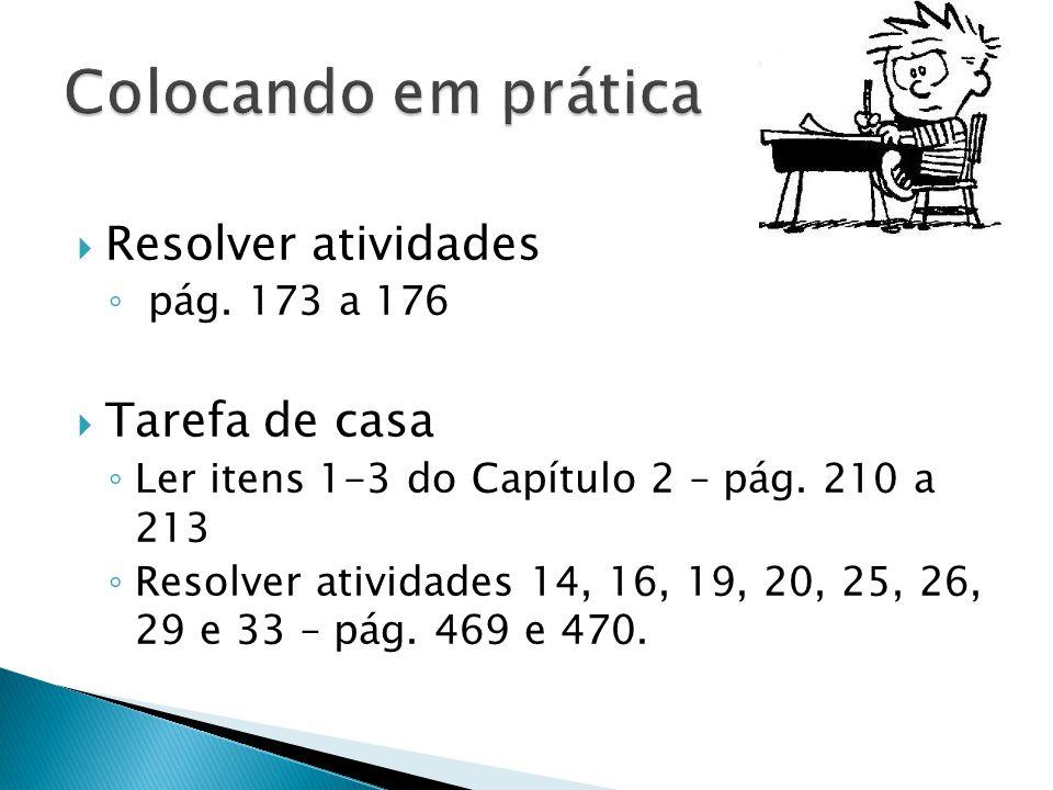  Resolver atividades ◦ pág.173 a 176  Tarefa de casa ◦ Ler itens 1-3 do Capítulo 2 – pág.