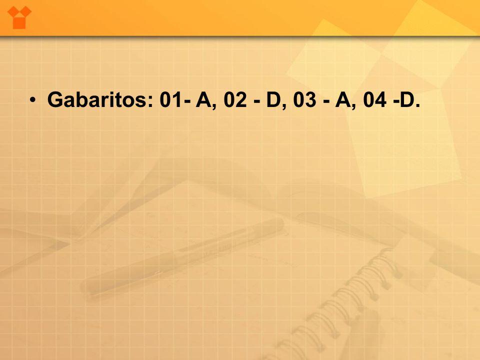 •Gabaritos: 01- A, 02 - D, 03 - A, 04 -D.