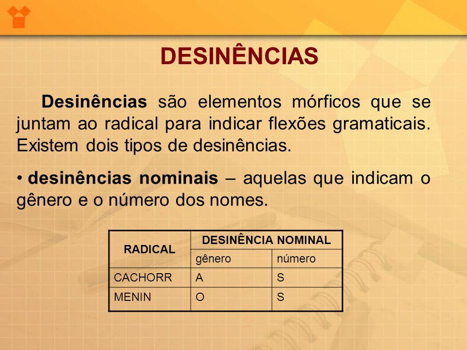 DESINÊNCIAS Desinências são elementos mórficos que se juntam ao radical para indicar flexões gramaticais. Existem dois tipos de desinências. • desinên