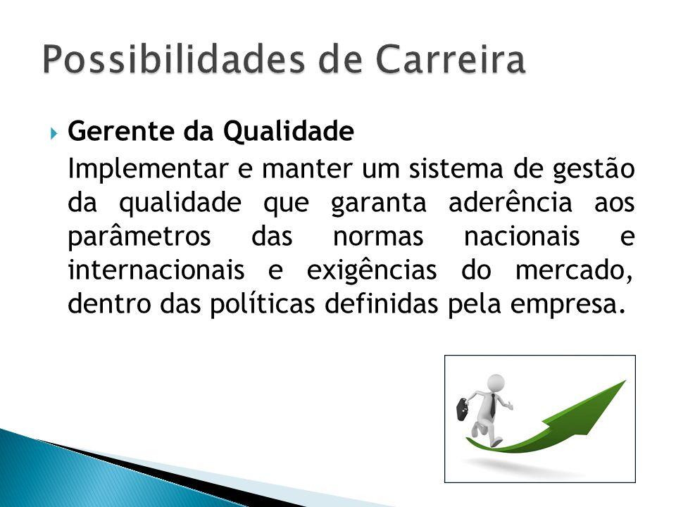  Gerente da Qualidade Implementar e manter um sistema de gestão da qualidade que garanta aderência aos parâmetros das normas nacionais e internaciona