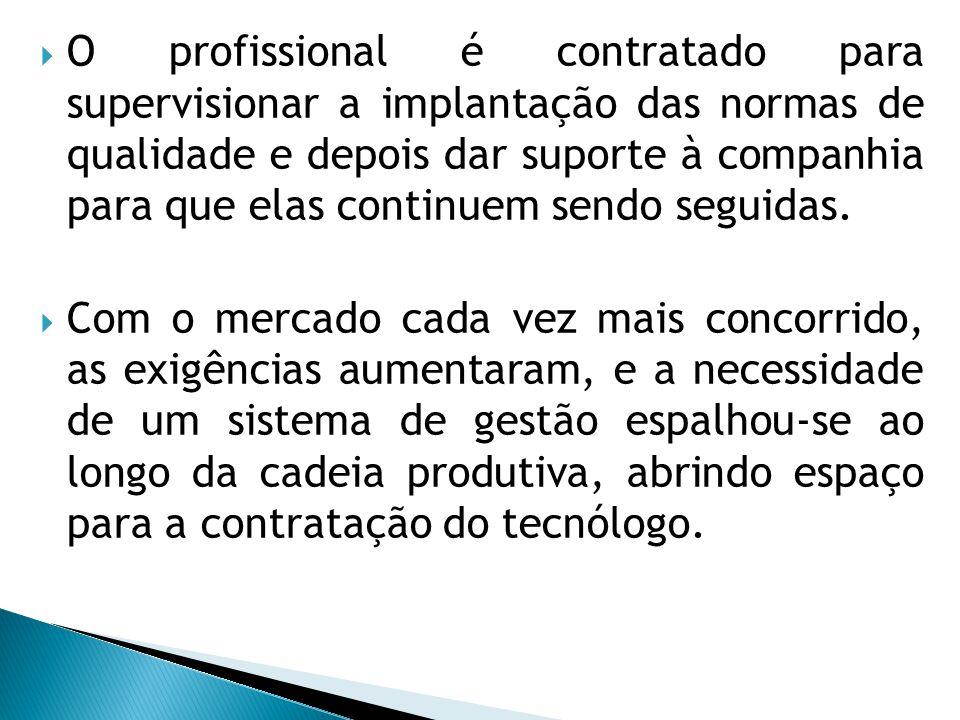  O profissional é contratado para supervisionar a implantação das normas de qualidade e depois dar suporte à companhia para que elas continuem sendo