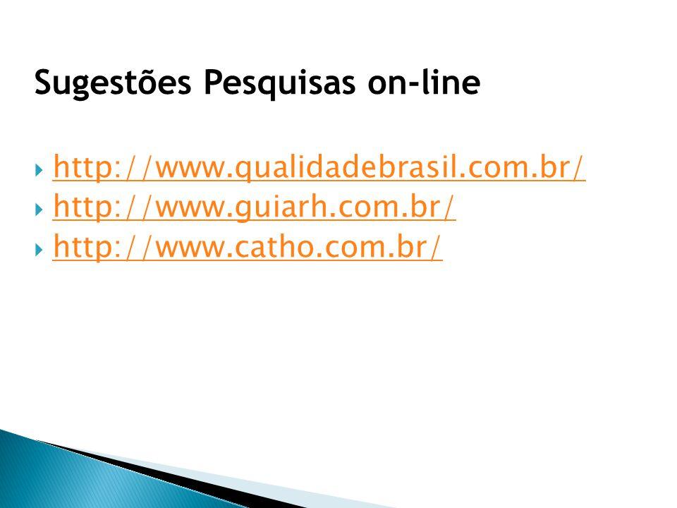 Sugestões Pesquisas on-line  http://www.qualidadebrasil.com.br/ http://www.qualidadebrasil.com.br/  http://www.guiarh.com.br/ http://www.guiarh.com.