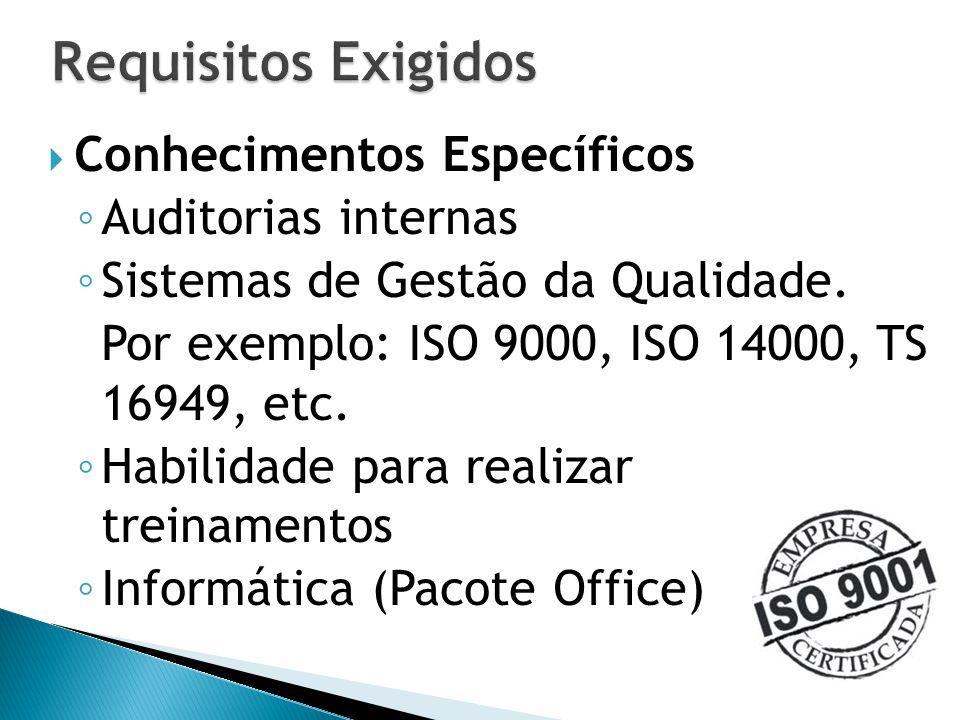  Conhecimentos Específicos ◦ Auditorias internas ◦ Sistemas de Gestão da Qualidade. Por exemplo: ISO 9000, ISO 14000, TS 16949, etc. ◦ Habilidade par