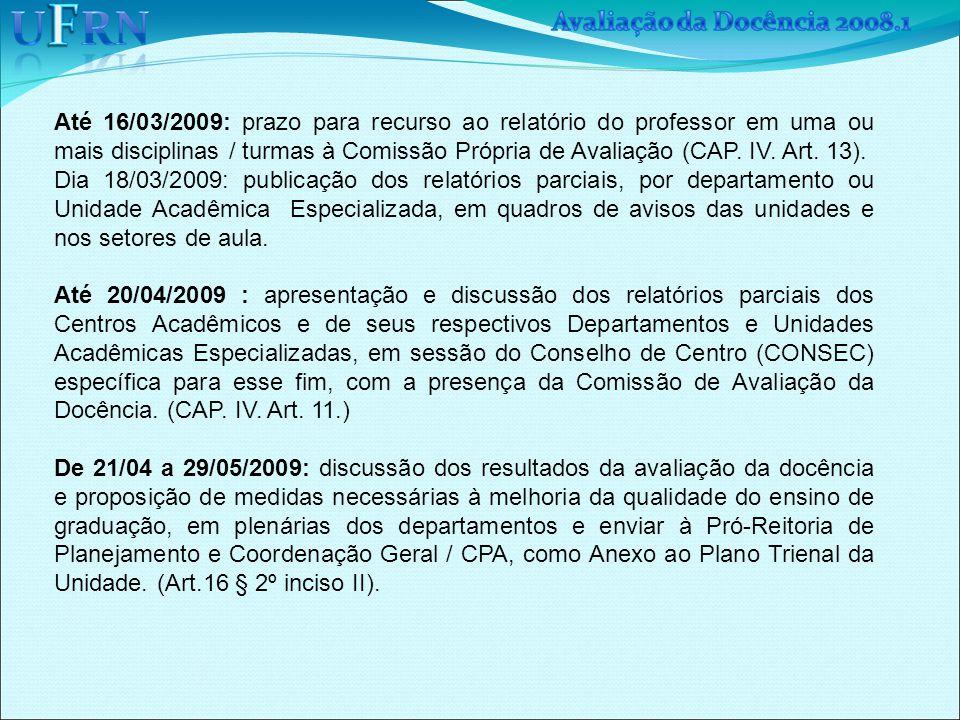 Até 16/03/2009: prazo para recurso ao relatório do professor em uma ou mais disciplinas / turmas à Comissão Própria de Avaliação (CAP.
