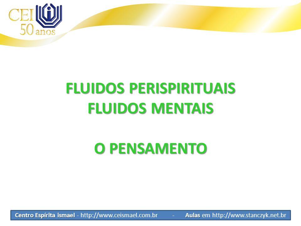 Centro Espírita ismael Aulas Centro Espírita ismael - http://www.ceismael.com.br - Aulas em http://www.stanczyk.net.br Fluidos Conceito Transmissão do mais alto ao mais baixo...
