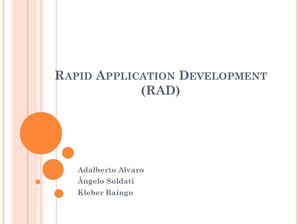 R APID A PPLICATION D EVELOPMENT (RAD) Adalberto Alvaro Ângelo Soldati Kleber Baingo