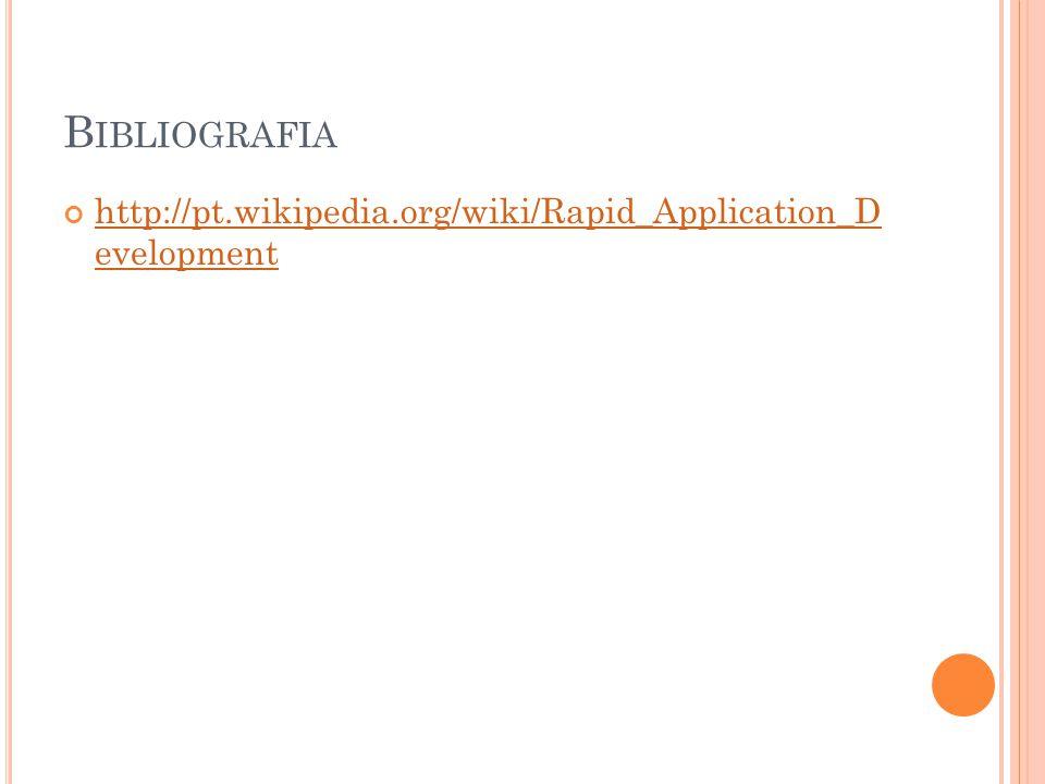 B IBLIOGRAFIA http://pt.wikipedia.org/wiki/Rapid_Application_D evelopment