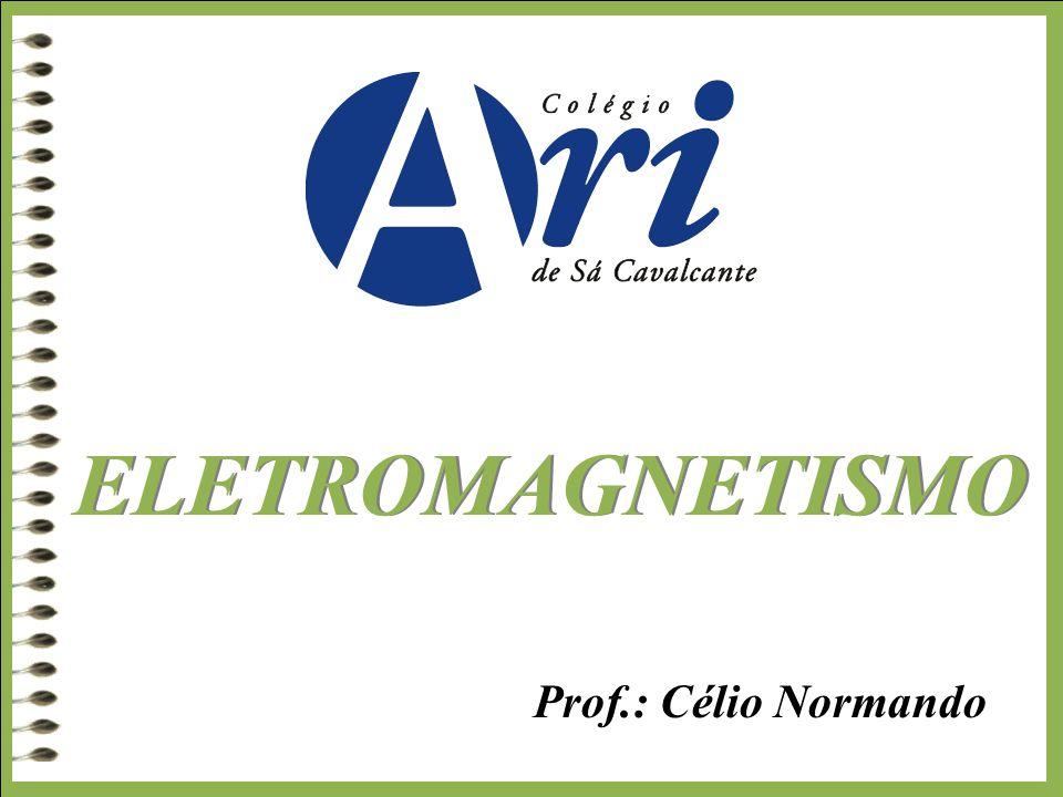 Prof.: Célio Normando ELETROMAGNETISMO