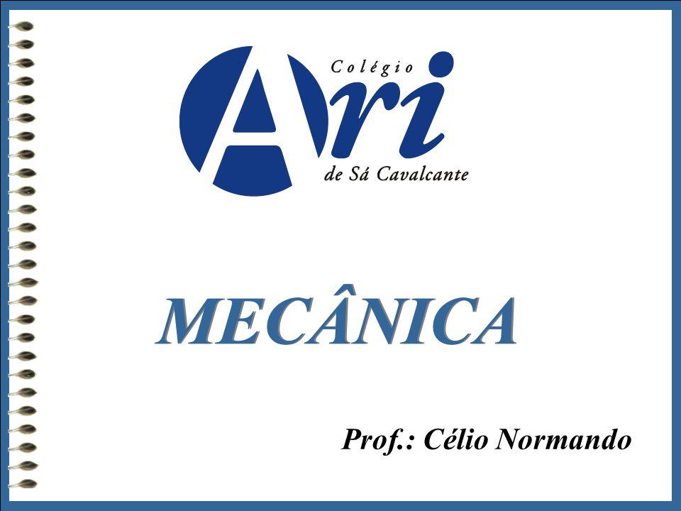 Prof.: Célio Normando MECÂNICA