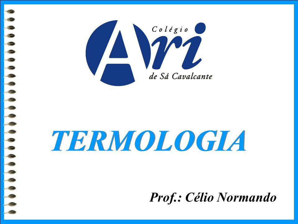 Prof.: Célio Normando TERMOLOGIA