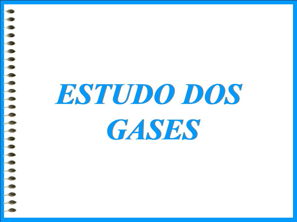 ESTUDO DOS GASES ESTUDO DOS GASES