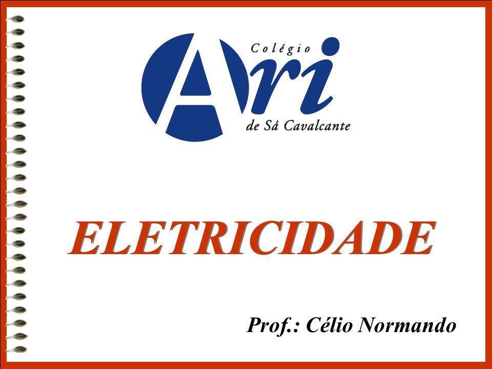 Prof.: Célio Normando ELETRICIDADE