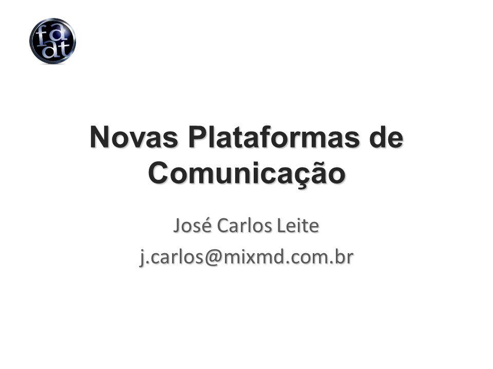 Novas Plataformas de Comunicação José Carlos Leite j.carlos@mixmd.com.br