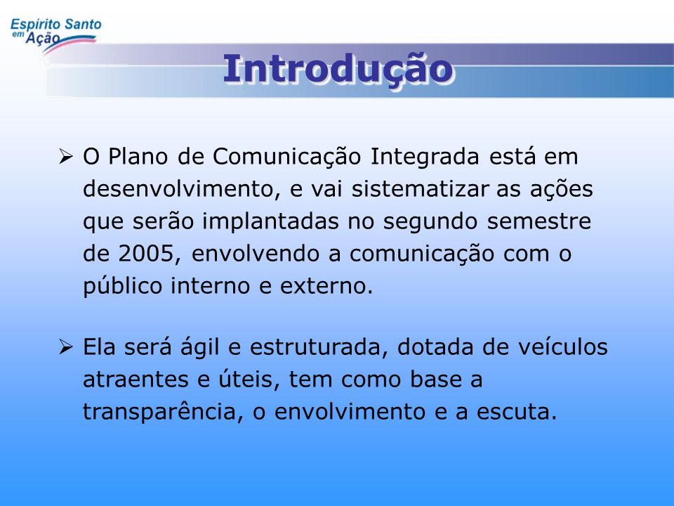 IntroduçãoIntrodução  O Plano de Comunicação Integrada está em desenvolvimento, e vai sistematizar as ações que serão implantadas no segundo semestre
