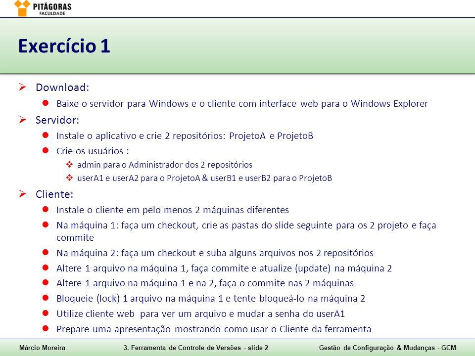 Márcio Moreira3. Ferramenta de Controle de Versões - slide 2Gestão de Configuração & Mudanças - GCM Exercício 1  Download:  Baixe o servidor para Wi