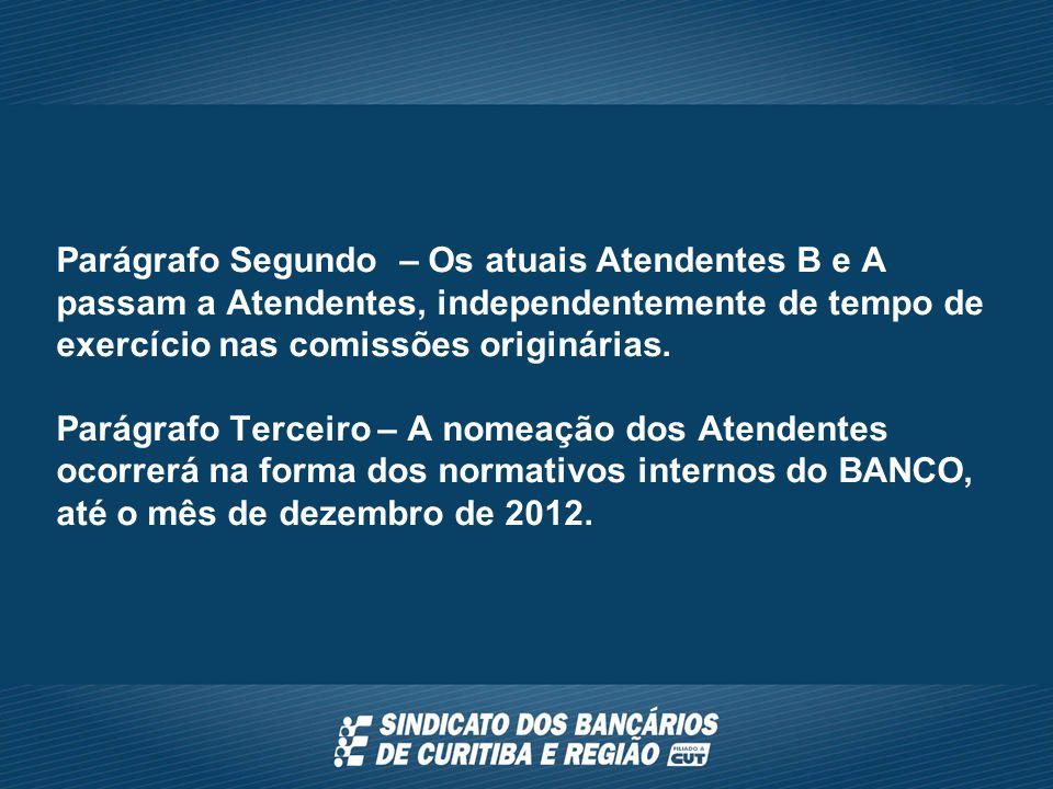 Parágrafo Segundo – Os atuais Atendentes B e A passam a Atendentes, independentemente de tempo de exercício nas comissões originárias.