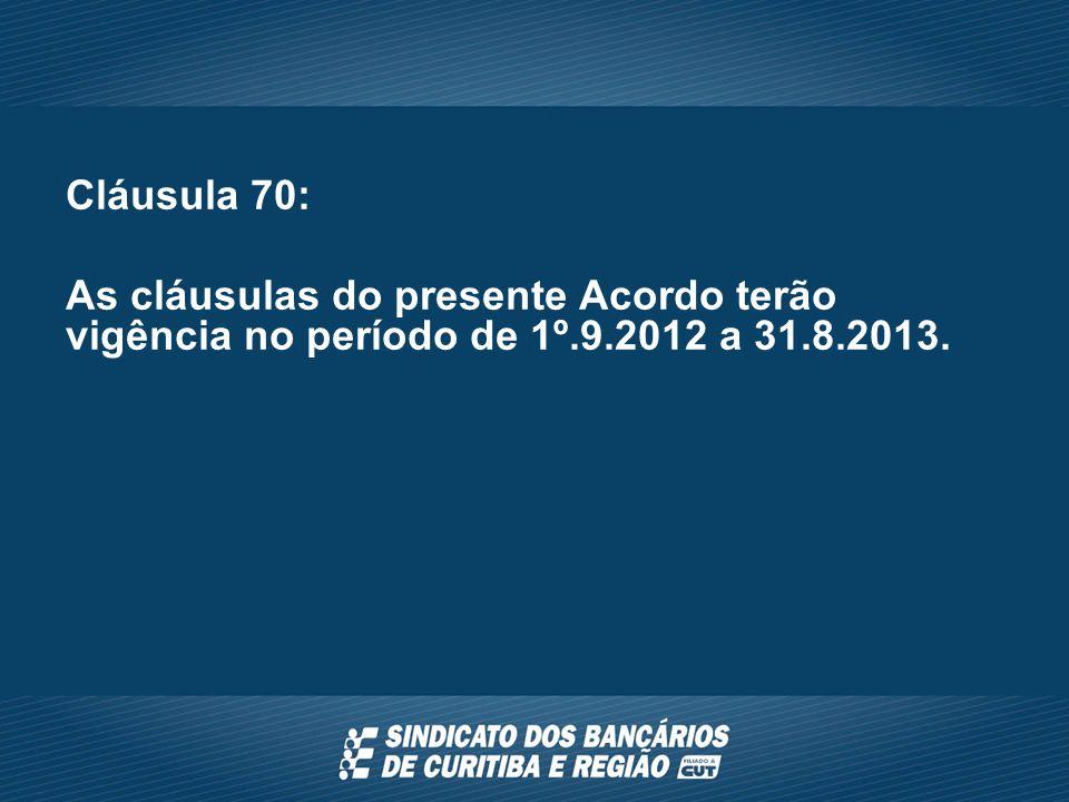 Cláusula 70: As cláusulas do presente Acordo terão vigência no período de 1º.9.2012 a 31.8.2013.