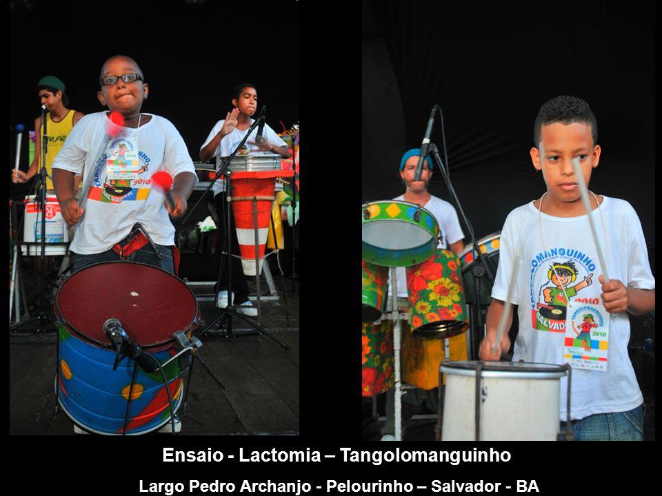 Ensaio - Lactomia – Tangolomanguinho Largo Pedro Archanjo - Pelourinho – Salvador - BA
