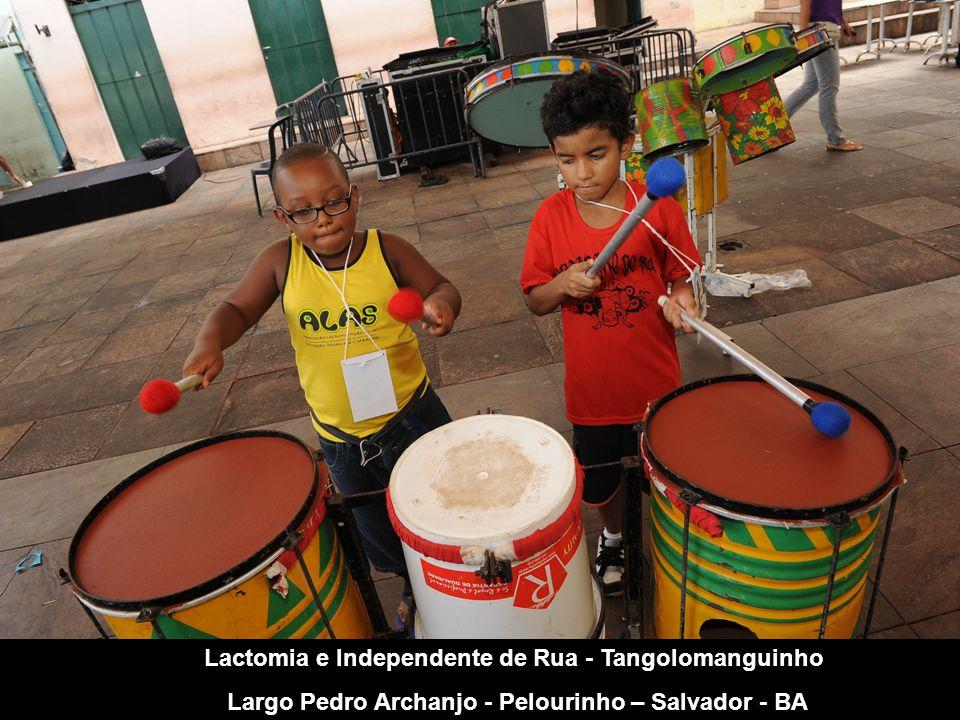 Lactomia e Independente de Rua - Tangolomanguinho Largo Pedro Archanjo - Pelourinho – Salvador - BA