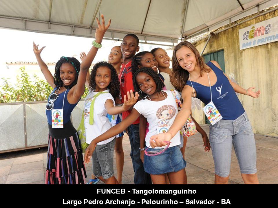 FUNCEB - Tangolomanguinho Largo Pedro Archanjo - Pelourinho – Salvador - BA